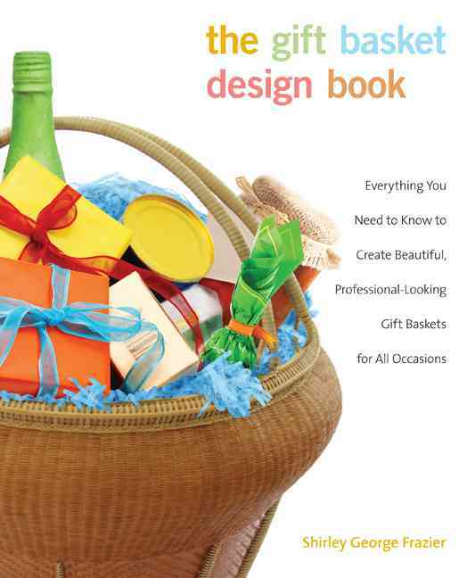 The Gift Basket Design Book By Frazier, Shirley George